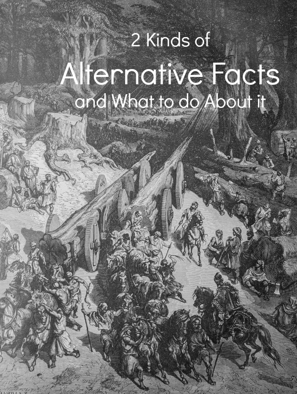 2 Kinds of Alternative Facts and What to do About it