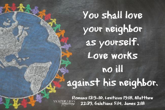 You shall love your neighbor as yourself VickiTillmanCoaching.com