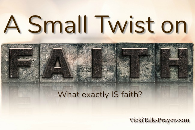 A Small Twist on Faith VickiTalksPrayer.com