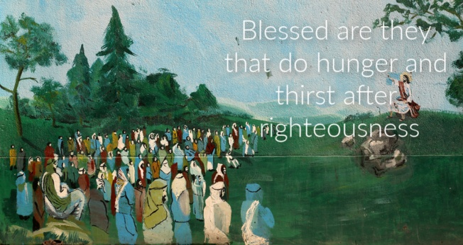 Blessed are they that do hunger and thirst after righteousness.
