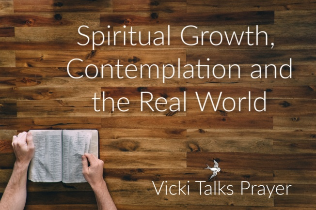 Spiritual Growth, Contemplation and the Real World. How to find God's gift when much of the world has gone mad.